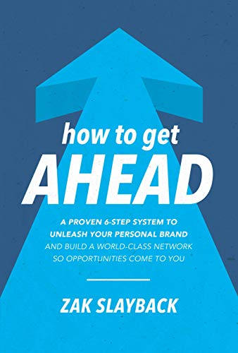 How to Get Ahead: A Proven 6-Step System to Unleash Your Personal Brand and Build a World-Class Network so Opportunities Come to ()