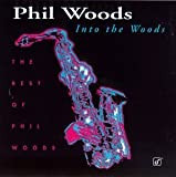 Into the Woods: Best of Phil Woods by Woods, Phil (1996-04-30)