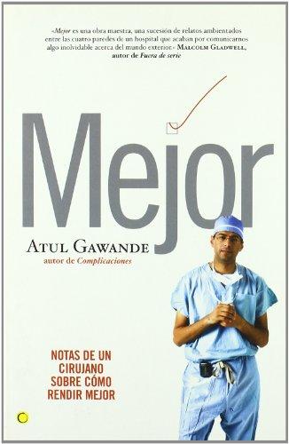 Descargar Libro Mejor: Notas De Un Cirujano Sobre Cómo Rendir Mejor Atul Gawande