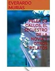 Pelea de Gallos, El Secuestro de la Novia y Otros Relatos (Spanish Edition)