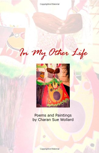 In My Other Life - Poems and Paintings by Charan Sue Wollard pdf epub