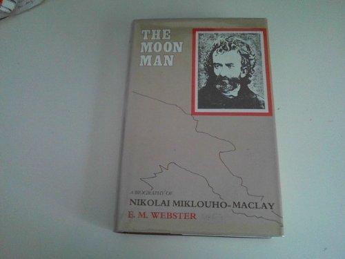 The Moon Man: A Biography Of Miklouho-Maclay