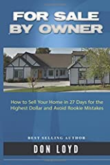 For Sale By Owner: How to Sell Your Home in 27 Days for the Highest Dollar and Avoid Rookie Mistakes Paperback