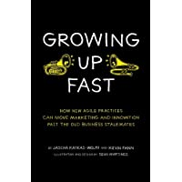 Growing Up Fast: How New Agile Practices Can Move Marketing And Innovation Past The Old Business Stalemates