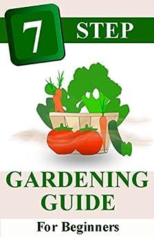 7 Step Gardening Guide For Beginners Organic Backyard Gardening Guide To Growing Your Own