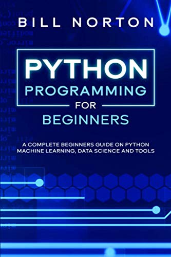 Python Programming: A complete beginners guide on python machine learning, data science and tools (Computer Programming)