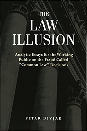 the law illusion analytic essays for the working public on the  the law illusion analytic essays for the working public on the fraud called common law decisions petar divjak 9780692582923 com books