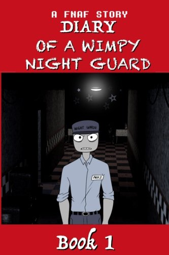 A Fnaf Story  Diary Of A Wimpy Night Guard  A Terrifying Five Nights At Freddys Story  Great For Any Fan As A Birthday Present  Christmas Gift Or Even Just A Reward For Their Awesome Gaming Skils