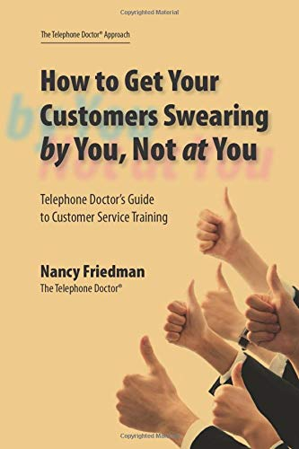 How to Get Your Customers Swearing by You Not at You Nancy Friedman