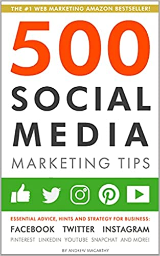 500 Social Media Marketing Tips: Essential Advice, Hints and Strategy for Business: Facebook, Twi...