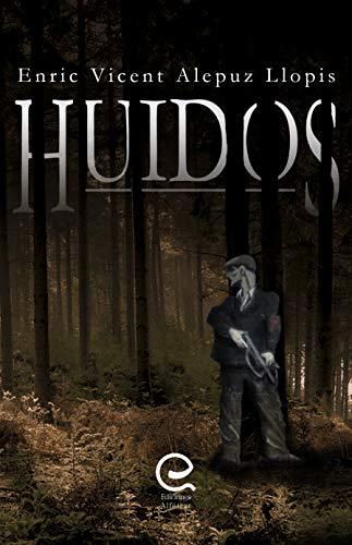 Huidos: La dureza de la Guerra Civil espanola en una novela sin fil