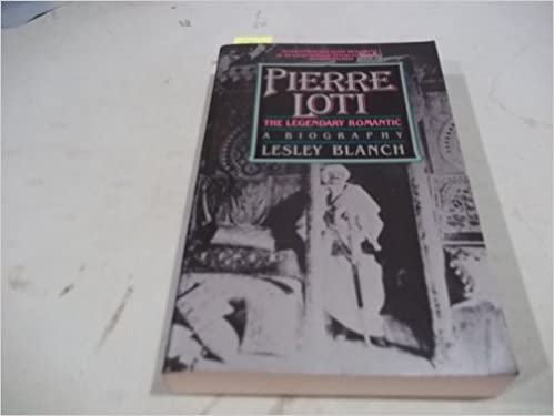 Pierre Loti: The Legendary Romantic by Lesley Blanch (1985-07-03)