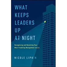 What Keeps Leaders Up at Night: Recognizing and Resolving Your Most Troubling Management Issues