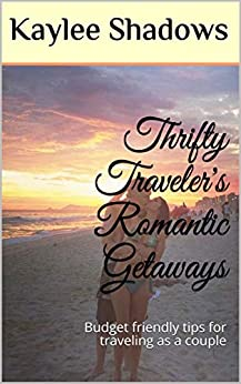 Thrifty Traveler's Romantic Getaways: Budget friendly tips for traveling as a couple by [Shadows, Kaylee]