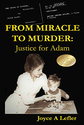 From Miracle To Murder: Justice For Adam by [Lefler, Joyce A]