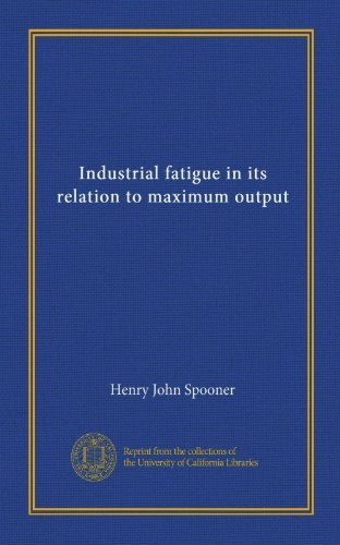 Maximum Output - Industrial fatigue in its relation to maximum output