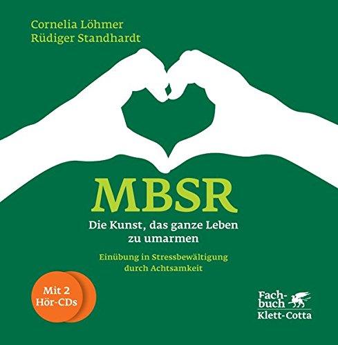 Vorschaubild: MBSR - Die Kunst, das ganze Leben zu umarmen: Einübung in Stressbewältigung durch Achtsamkeit
