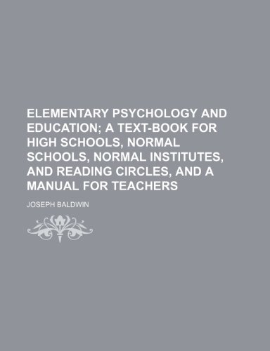 Elementary Psychology and Education; A Text-Book for High Schools, Normal Schools, Normal Institutes, and Reading Circle