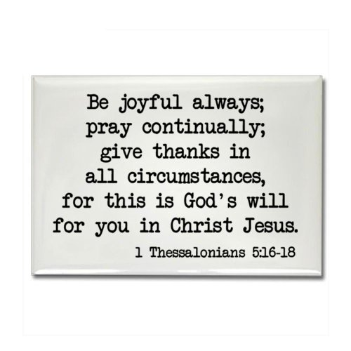 CafePress - 1 Thessalonians 5:16-18 Rectangle Magnet - Rectangle Magnet, 2