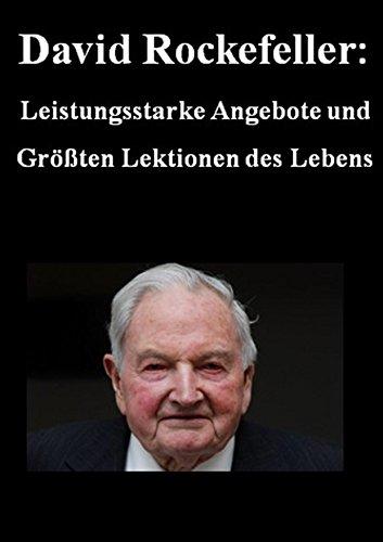 David Rockefeller:  Leistungsstarke Angebote und Größten Lektionen des Lebens  (German Edition)
