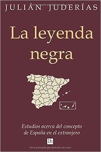 La leyenda negra: Estudios acerca del concepto de España en el extranjero: Amazon.es: Juderías, Julián, Gotor, Servando: Libros