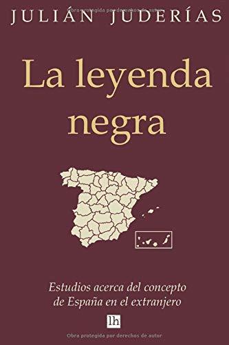 La leyenda negra: Estudios acerca del concepto de España en el ...