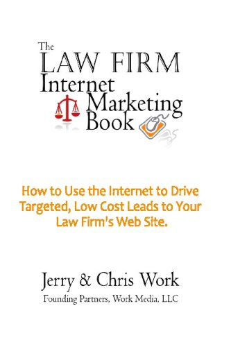 The Law Firm Internet Marketing Book: How To Use The Internet To Drive Targeted, Low Cost Leads To Your Law Firm Web Site by Jerry Work, Chris Work