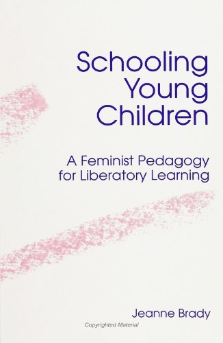 Schooling Young Children: A Feminist Pedagogy for Liberatory Learning (Philosophy)