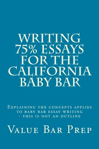 Writing 75% Essays For The California Baby Bar: Explaining the concepts applies to baby bar essay writing - this is not