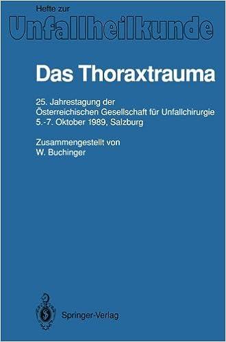 Das Thoraxtrauma: 25. Jahrestagung der ??sterreichischen Gesellschaft f??r Unfallchirurgie, 5-7. Oktober 1989, Salzburg (Hefte zur Zeitschrift Der Unfallchirurg) by W. Buchinger (1992-01-01)
