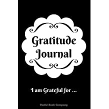Gratitude Journal: I Am Grateful For ... , Journal, 6 x 9, Lined pages, Decorated with Quotes, Gratitude Journal for women, for men, for boys, for girls, for teens, for everyone. Gratitude opens our eyes