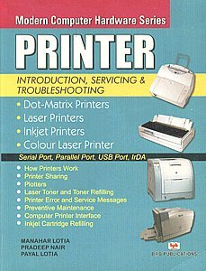 Printer: Introduction, Servicing and Troubleshooting (Modern Computer Hardware)