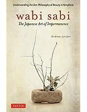 Wabi Sabi: The Japanese Art of Impermanence - Understanding the Zen Philosophy of Beauty in Simplicity