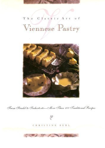 The Classic Art of Viennese Pastry: From Strudel to Sachertorte More Than 100 Traditional Recipes