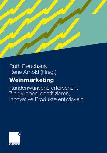Weinmarketing: Kundenwünsche erforschen, Zielgruppen identifizieren, innovative Produkte entwickeln (German Edition)