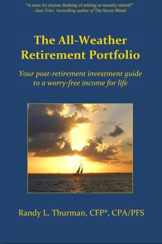 The All-Weather Retirement Portfolio: Your post-retirement investment guide to a worry-free income for life (Best Recession Proof Stocks)