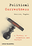 Political Correctness: A History of Semantics and Culture (The Language Library)