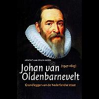 Johan van Oldenbarnevelt: Grondlegger van de Nederlandse staat (1547-1619)