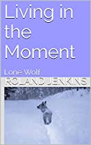 Living In The Moment: Lone Wolf