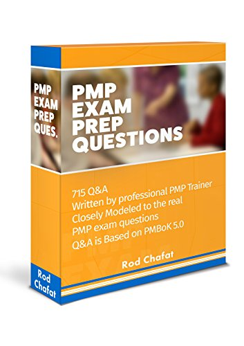PMP Exam Prep Questions: 715 Questions Written By Professional PMP Trainer Based On PMBoK5.0 (English Edition)