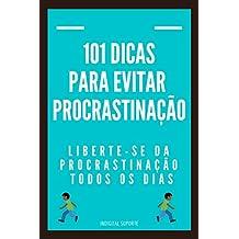 101 DICAS  PARA EVITAR PROCRASTINAÇÃO  Liberte-se da procrastinação todos os dias