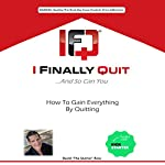 I Finally Quit...And So Can You: How to Gain Everything by Quitting  | Dave