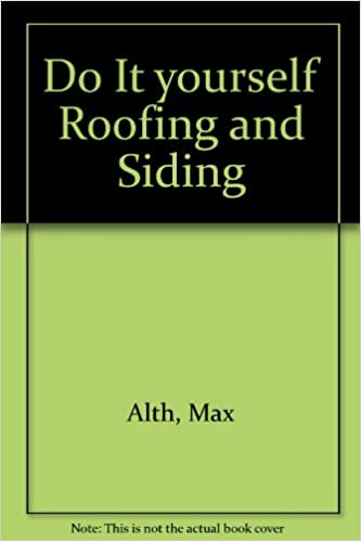 Do it yourself roofing and siding max alth 9780801521515 amazon do it yourself roofing and siding max alth 9780801521515 amazon books solutioingenieria Choice Image