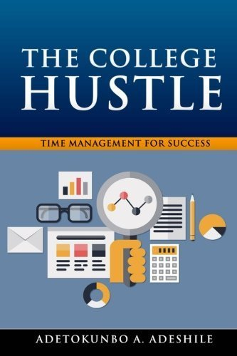 Time Management for Success (The College Hustle) (Volume 1) by Adetokunbo A. Adeshile (2015-08-09)