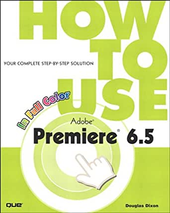 Amazoncom How to Use Adobe Premiere 65 eBook Douglas