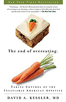 The End of Overeating: Taking Control of the Insatiable American Appetite by [Kessler, David]