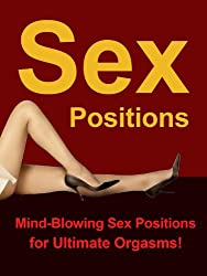Sex Positions - Mind-Blowing Sex Positions for Ultimate Orgasms (English Edition)