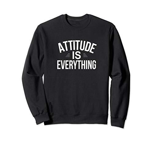 (Attitude Is Everything - Sweatshirt)