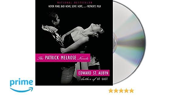 The Patrick Melrose Novels: Never Mind, Bad News, Some Hope, and Mothers Milk: Amazon.es: Edward St Aubyn, Alex Jennings: Libros en idiomas extranjeros