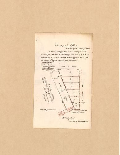 1856 | 1896 Map I hereby certify that I have surveyed and marked for Mr. Geo. E. Mattingly lots nos. 1, 2, 4, 5 in square no. 475, also Water Street opposite said lots : as per plat in this office and